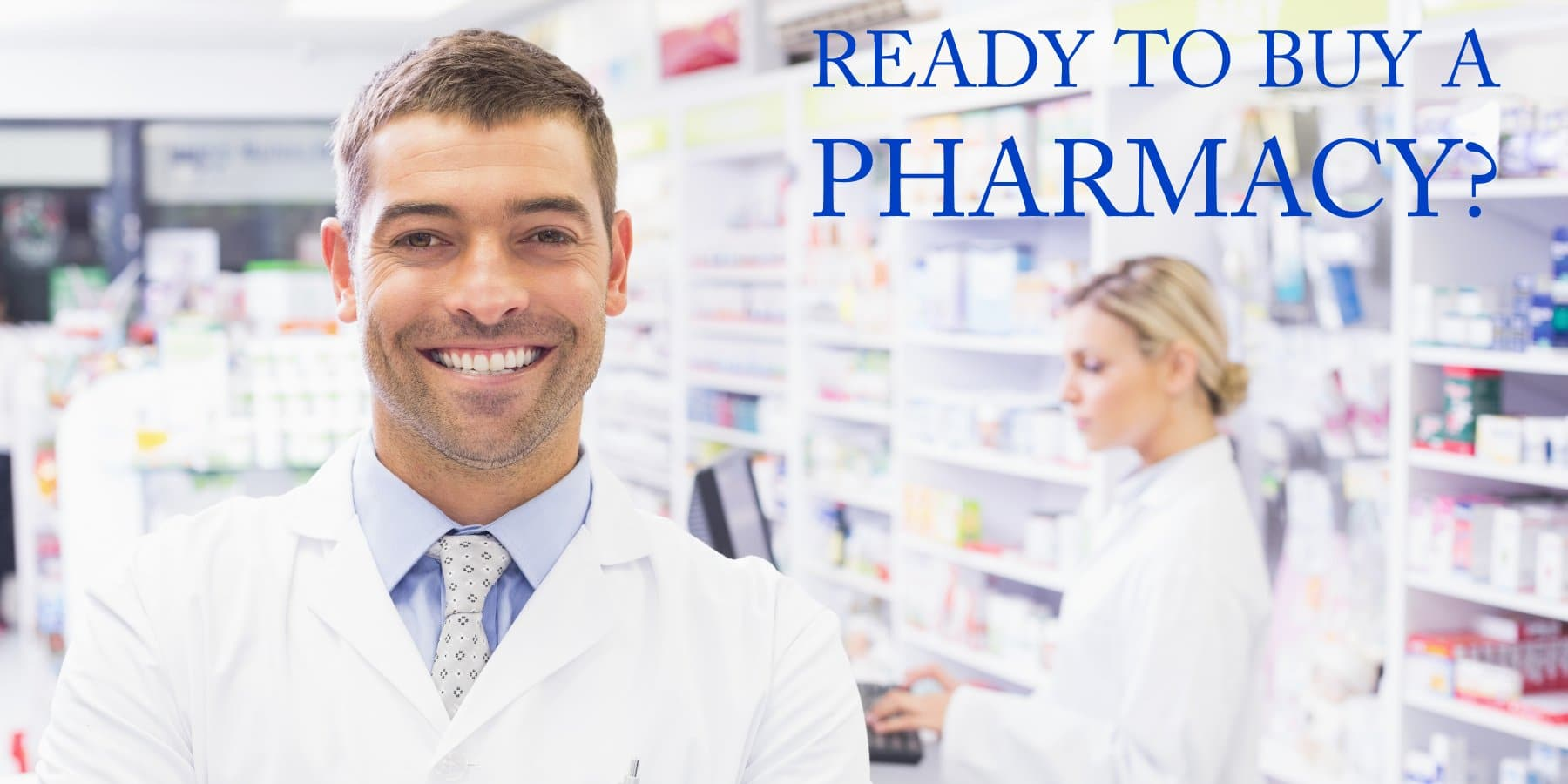 pharmacy ownership, independent pharmacy ownership, pharmacy brokerage services, buy a pharmacy, pharmacy feasibility