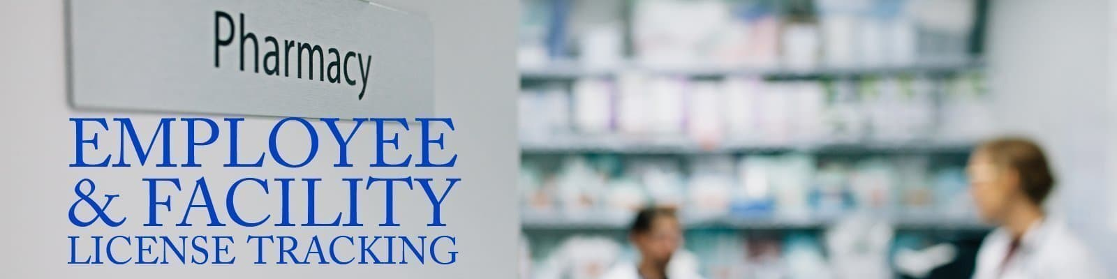 employee and facility license tracking for pharmacies, pharmacy compliance, pharmacy regulatory compliance